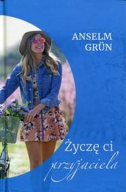 okładka Życzę ci przyjaciela, Książka | Anselm Grün