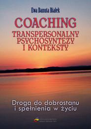 okładka Coaching transpersonalny psychosyntezy Droga do dobrostanu i spełnienia, Książka   Ewa Danuta Białek