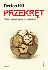 okładka Przekręt Futbol i zorganizowana przestępczość, Książka | Hill Declan