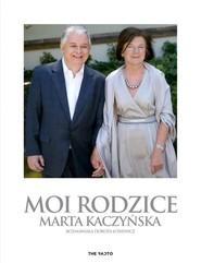 okładka Moi rodzice, Książka   Marta  Kaczyńska, Dorota  Łosiewicz