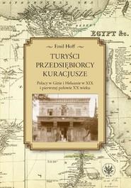 okładka Turyści, przedsiębiorcy, kuracjusze Polacy w Gizie i Heluanie w XIX i pierwszej połowie XX wieku, Książka   Hoff Emil