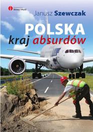 okładka Polska kraj absurdów, Książka | Janusz Szewczak