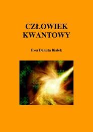 okładka Człowiek kwantowy Budowanie fundamentów pod zintegrowane podejście do zdrowia i rozwoju człowieka, Książka   Ewa Danuta Białek