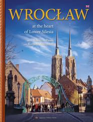 okładka Wrocław wersja angielska W sercu Dolnego Śląska, Książka | Kaczmarek Romuald