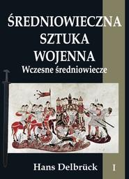 okładka Średniowieczna sztuka wojenna Tom 1 Wczesne średniowiecze, Książka | Delbruck Hans