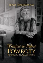 okładka Witajcie w Polsce Powroty Rodaków z Kazachstanu, Książka | Jerzy Danilewicz