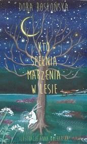 okładka Kto spełnia marzenia w lesie, Książka | Rosłońska Dora