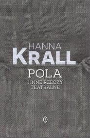 okładka Pola i inne rzeczy teatralne, Książka | Hanna Krall