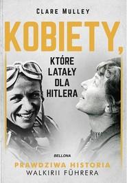 okładka Kobiety, które latały dla Hitlera, Książka | Mulley Clare
