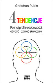 okładka Cztery tendencje Poznaj profile osobowości, aby żyć i działać skuteczniej, Książka | Gretchen Rubin