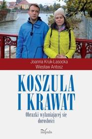 okładka Koszula i krawat Obrazki wyłaniające się dorosłości, Książka | Jolanta Kruk-Lasocka, Wiesław Antosz