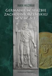 okładka Germanie w służbie zachodniorzymskiej w V w. n.e., Książka   Wilczyński Marek