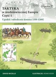 okładka Taktyka w średniowiecznej Europie Część 1 Upadek  i odrodzenie konnicy (450-1260), Książka | David Nicolle
