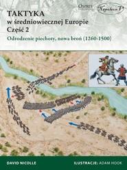 okładka Taktyka w średniowiecznej Europie Część 2 Odrodzenie piechoty, nowa broń (1260-1500), Książka | David Nicolle