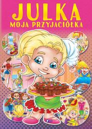 okładka Julka moja przyjaciółka, Książka | Opracowanie zbiorowe