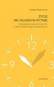 okładka Życie we własnym rytmie Socjologiczne studium slow life w dobie społecznego przyspieszenia, Książka | Kramarczyk Justyna