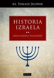okładka Historia Izraela. Okoliczności początków, Książka   Jelonek Tomasz