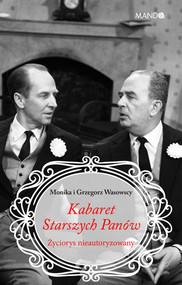 okładka Kabaret Starszych Panów Życiorys nieautoryzowany, Książka   Monika Makowska-Wasowska, Grzegorz Wasowski
