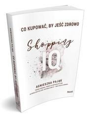 okładka Co kupować by jeść zdrowo Shopping IQ, Książka | Agnieszka Pająk