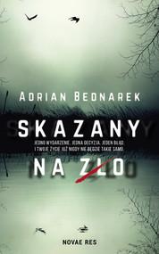 okładka Skazany na zło, Książka | Adrian  Bednarek
