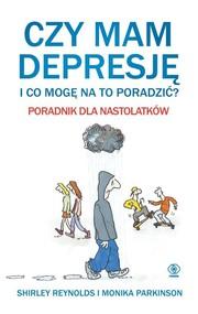 okładka Czy mam depresję i co mogę na to poradzić? Poradnik dla nastolatków, Książka | Monika Parkinson, Shirley Reynolds