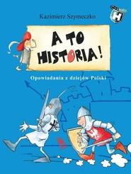 okładka A to historia Opowiadania z dziejów Polski, Książka   Kazimierz Szymeczko