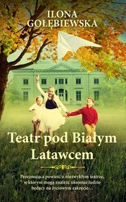okładka Teatr pod Białym Latawcem, Książka | Ilona Gołębiewska
