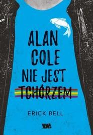 okładka Alan Cole nie jest tchórzem Tom 1, Książka | Bell Eric