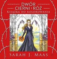 okładka Dwór cierni i róż Książka do kolorowania, Książka | Sarah J. Maas