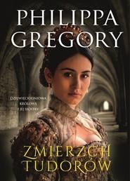 okładka Zmierzch Tudorów Dziewięciodniowa królowa i jej siostry, Książka | Philippa  Gregory