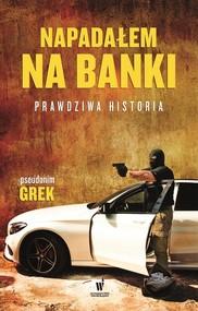 okładka Napadałem na banki Prawdziwa historia, Książka   pseudonim Grek