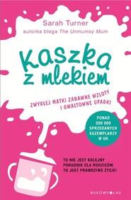 okładka Kaszka z mlekiem Zwykłej matki zabawne wzloty i gwałtowne upadki., Książka | Turner Sarah