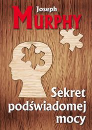 okładka Sekret podświadomej mocy, Książka | Joseph Murphy