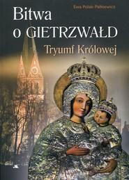 okładka Bitwa o Gietrzwałd Tryumf Królowej, Książka   Polak-Pałkiewicz Ewa