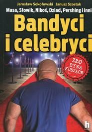 okładka Bandyci i celebryci, Książka | Jarosław Sokołowski, Janusz Szostak
