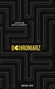 okładka Ochroniarz, Książka | Jarosław Wojciechowski