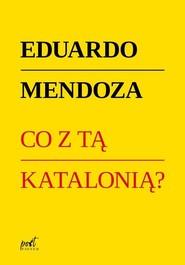 okładka Co z tą Katalonią?, Książka | Mendoza Eduardo