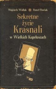 okładka Sekretne życie Krasnali w Wielkich Kapeluszach, Książka | Wojciech Widłak, Paweł Pawlak