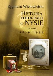 okładka Historia fotografii w Nysie w latach 1839-1939, Książka | Wielowiejski Zygmunt