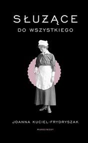 okładka Służące do wszystkiego, Książka | Joanna Kuciel-Frydryszak