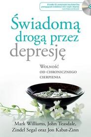 okładka Świadomą drogą przez depresję Wolność od chronicznego cierpienia, Książka   Jon Kabat-Zinn, John Teasdale, Mark Williams, Zindel Segal