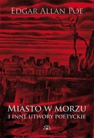 okładka Miasto w morzu i inne utwory poetyckie, Książka | Edgar Allan Poe