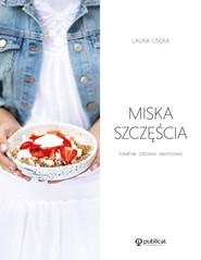 okładka Miska szczęścia Lokalnie, zdrowo, sezonowo, Książka | Osęka Laura