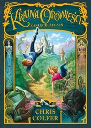 okładka Kraina Opowieści Tom 1 Zaklęcie Życzeń, Książka | Colfer Chris