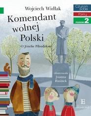 okładka Czytam sobie Komendant wolnej Polski poziom 2, Książka   Wojciech Widłak