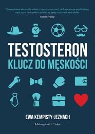 okładka Testosteron Klucz do męskości, Książka   Ewa Kempisty-Jeznach