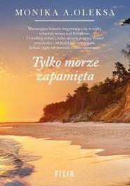 okładka Tylko morze zapamięta, Książka | Monika A. Oleksa