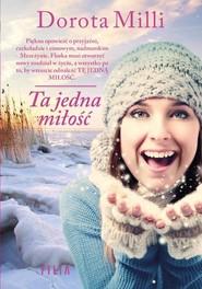 okładka Ta jedna miłość, Książka | Dorota Milli
