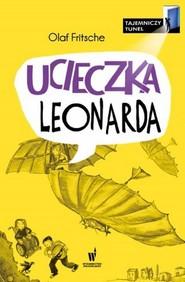 okładka Ucieczka Leonarda Tajemniczy tunel, Książka   Fritsche Olaf