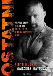 okładka Ostatni Prawdziwa historia żołnierza warszawskiej mafii, Książka   Piotr Mudyn, Matuszak Marzena